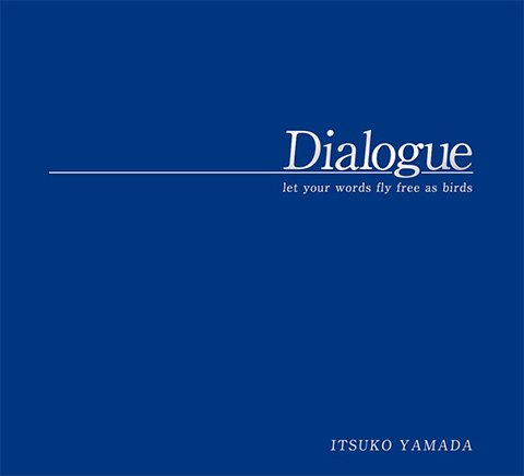 Dialogue by Itsuko Yamadalet your words fly free as birds